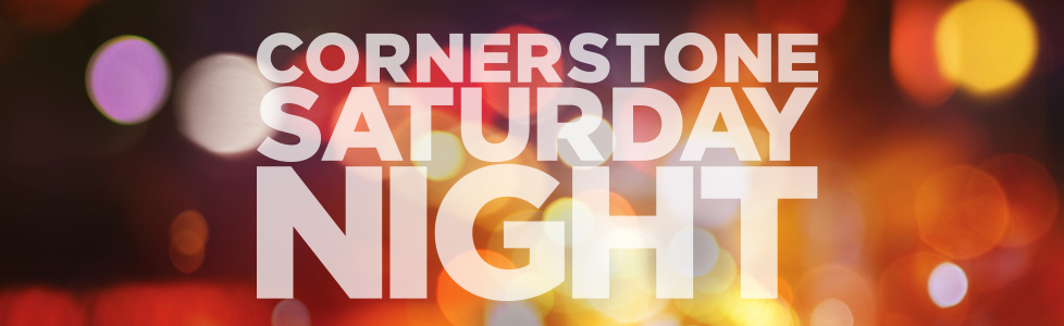 Cornerstone Saturday Night