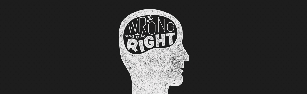 Wrong Way To Be Right